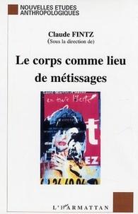 Claude Fintz et  Collectif - Le corps comme lieu de métissages.