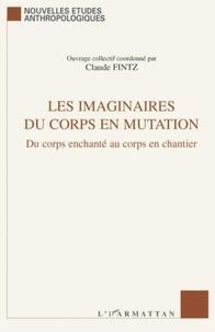 Claude Fintz - Les imaginaires du corps en mutation - Du corps enchanté au corps en chantier.