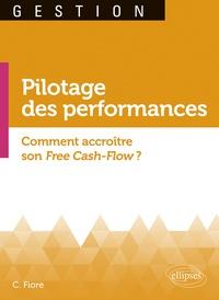 Claude Fiore - Pilotage des performances - Comment accroître son Free Cash-Flow ? - Une boussole pour naviguer sur les flux des entreprises.