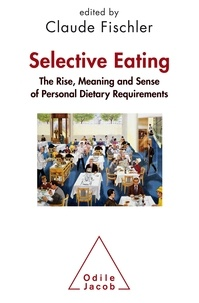 """Claude Fischler - Selective Eating : The Rise, Meaning and Sense of """"Personal Dietary Requiremenst"""" - An Interdisciplinary Perspective."""