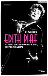 Edith Piaf- Dix minutes de bonheur par jour, c'est déjà pas mal - Claude Fléouter pdf epub