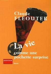 Claude Fleoutier - La vie comme une pochette surprise.