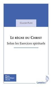 Le règne du Christ : à la lumière des Exercices spirituels - Claude Flipo pdf epub