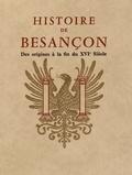 Claude Fohlen - Histoire de Besançon - Tome 1, Des origines à la fin du XVIe siècle.