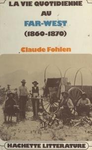 Claude Fohlen - La vie quotidienne au Far West, 1860-1890.