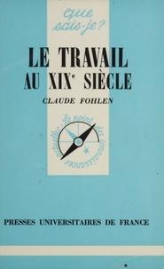 Claude Fohlen - Le Travail au XIXe siècle.