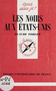 Claude Fohlen - Les noirs aux Etats-Unis.