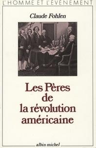Claude Fohlen - Les Pères de la révolution américaine.
