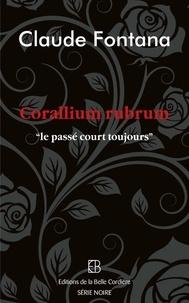 Claude Fontana - Corallium rubrum - Le passé court toujours.