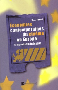 Claude Forest - Economies contemporaines du cinéma en Europe - L'improbable industrie.