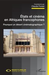 Claude Forest - Etats et cinéma en Afriques francophones - Pourquoi un désert cinématographique ?.