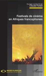 Claude Forest - Festivals de cinéma en Afriques francophones.