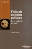 Claude Forest et  Collectif - L'industrie du cinéma en France - De la pellicule au pixel.