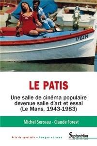 Claude Forest et Michel Serceau - Le Patis - Une salle de cinéma populaire devenue salle d'art et essai (Le Mans, 1943-1983).