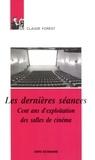 Claude Forest - LES DERNIERES SEANCES. - CENT ANS D'EXPLOITATION DES SALLES DE CINEMA.