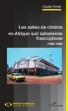 Claude Forest - Les salles de cinéma en Afrique sud saharienne francophone - (1926-1980).