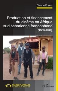 Claude Forest - Production et financement du cinéma en Afrique sud saharienne francophone (1960-2018).