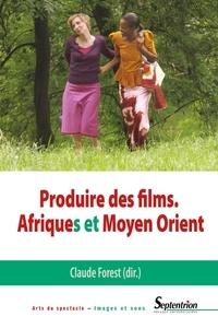 Claude Forest - Produire des films - Afriques et Moyen Orient.