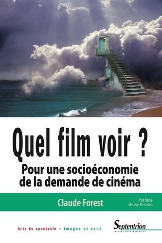 Claude Forest - Quel film voir ? - Pour une socioéconomie de la demande de cinéma.