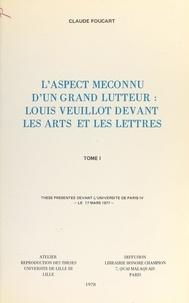 Claude Foucart - L'aspect méconnu d'un grand lutteur : Louis Veuillot devant les arts et les lettres (1) - Thèse présentée devant l'Université de Paris IV, le 17 mars 1977.