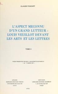 Claude Foucart - L'aspect méconnu d'un grand lutteur : Louis Veuillot devant les arts et les lettres (2) - Thèse présentée devant l'Université de Paris IV, le 17 mars 1977.