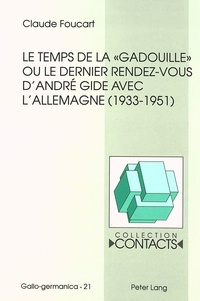 Claude Foucart - Le temps de la «gadouille» ou le dernier rendez-vous d'André Gide avec l'Allemagne (1933-1951).