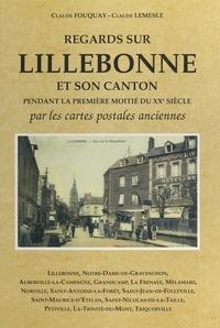 Claude Fouquay et Claude Lemesle - Regards sur Lillebonne et son canton pendant la première moitié du XXème siècle - Par les cartes postales anciennes.