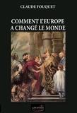 Claude Fouquet - Comment l'Europe a changé le monde.