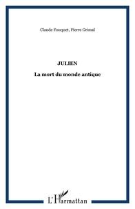 Claude Fouquet et Pierre Grimal - Julien - La mort du monde antique.