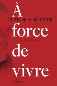 Claude Fournier - À force de vivre.