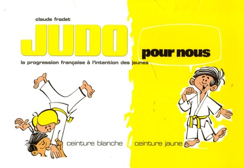 meilleur prix Vente réputation fiable Judo pour nous ceinture blanche-ceinture jaune - La progression française à  l'intention des jeunes - Poche
