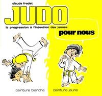 Claude Fradet - Judo pour nous : ceinture blanche, ceinture jaune.