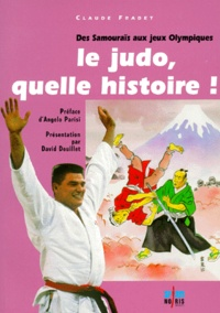 Claude Fradet - Le judo, quelle histoire ! - Des Samouraïs aux Jeux Olympiques.