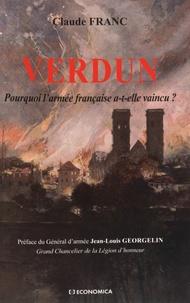 Claude Franc - Verdun - Pourquoi l'armée française a-t-elle vaincu ?.