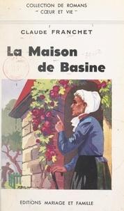 Claude Franchet et Henri Pourrat - La maison de Basine.