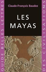 Claude-François Baudez - Les Mayas.