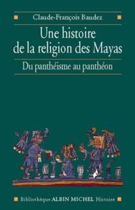 Claude-François Baudez - Une histoire de la religion des Mayas.