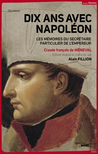 Claude-François Méneval - Dix ans avec Napoléon - Mémoires du secrétaire particulier de l'empereur.