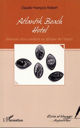 Claude-François Robert - Atlantik beach hotel - Déroutes d'un médecin en Afrique de l'Ouest.