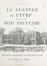 Claude Fredix - Le château de Vitry - Son histoire.