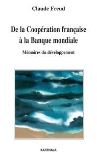 Claude Freud - De la Coopération française à la Banque mondiale - Mémoires du développement.
