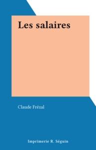 Claude Frézal - Les salaires.