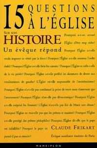 Claude Frikart - L'Eglise - 15 questions sur son histoire.