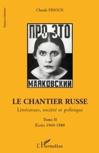 Claude Frioux - Le chantier russe - Littérature, société et politique Tome 2, Ecrits 1969-1980.