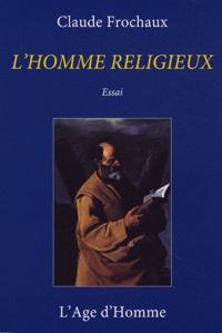 Claude Frochaux - L'homme religieux.