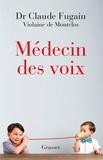 Claude Fugain et Violaine de Montclos - Médecin des voix - récit.