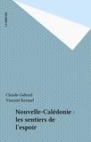 Claude Gabriel et Vincent Kermel - Nouvelle-Calédonie : les sentiers de l'espoir.