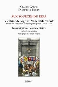 Claude Gagne et Dominique Jardin - Aux sources du REAA - Le cahier de loge du Vénérable Tarade.