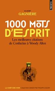 Claude Gagnière - 1000 mots d'esprit - Les meilleures citations de Confucius à Woody Allen.