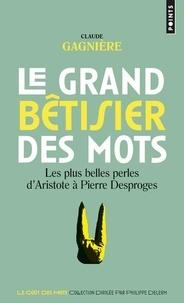 Claude Gagnière - Le grand bêtisier des mots - Les plus belles perles d'Aristote à Pierre Desproges.